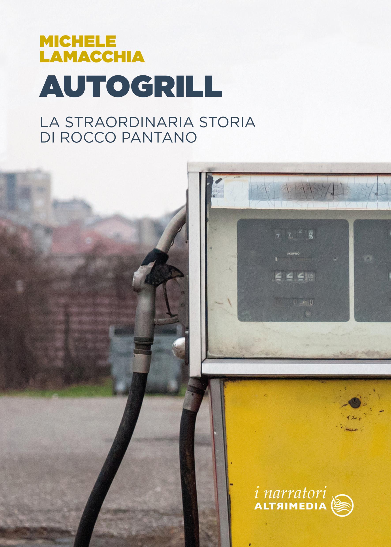 Autogrill. La straordinaria storia di Rocco Pantano